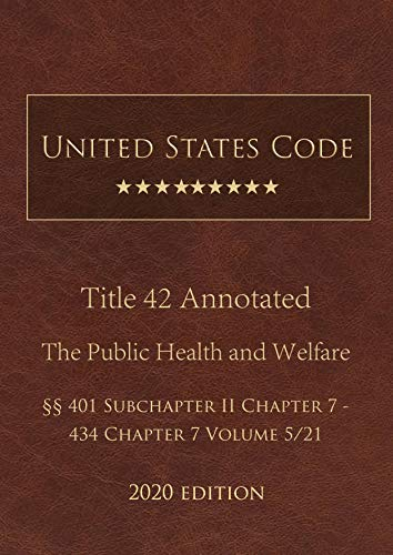 United States Code Annotated Title 42 The Public Health and Welfare 2020 Edition §§401 Subchapter II Chapter 7 - 434 Chapter 7 Volume 5/21 (English Edition)