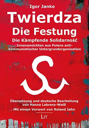 Twierdza - Die Festung: Die Kämpfende Solidarnosc. Innenansichten aus Polens antikommunistischer Untergrundorganisation. Übersetzung und deutsche ... Mit einem Vorwort von Roland Jahn