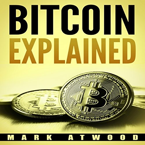Bitcoin Explained: Become a Bitcoin Millionaire In 2018 audiobook cover art