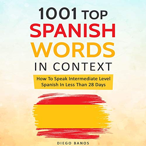 1001 Spanish Words in Context: How to Speak Intermediate Level Spanish in Less Than 28 Days audiobook cover art
