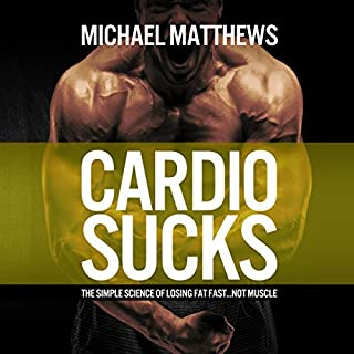 Cardio Sucks     The Simple Science of Losing Fat Fast...Not Muscle              By:                                                                                                                                 Michael Matthews                               Narrated by:                                                                                                                                 Jeff Justus                      Length: 3 hrs and 5 mins     17 ratings     Overall 4.4