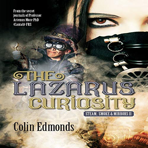 The Lazarus Curiosity: A Steampunk Thriller Taking You Into A Dark and Mysterious World of Victorian Illusionists audiobook cover art