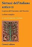 Sintassi dell'italiano antico. La prosa del Duecento e del Trecento (Vol. 2)