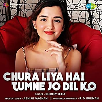 Chura Liya Hai Tumne Jo Dil Ko - Single