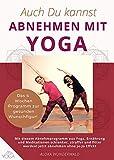 Yoga: Auch Du kannst Abnehmen mit Yoga: Das 4 Wochen Fitness- und Abnehmprogramm mit Yoga und Ernährung für Anfänger und Übende. Jetzt abnehmen und Gewicht halten