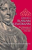 Days of a Russian Noblewoman: The Memories of Anna Labzina, 1758-1821 (Niu Slavic, East European, and Eurasian Studies)