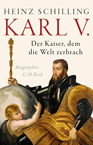 Karl V.: Der Kaiser, dem die Welt zerbrach