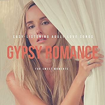 Gypsy Romance - Easy-Listening Adult Love Songs For Sweet Moments