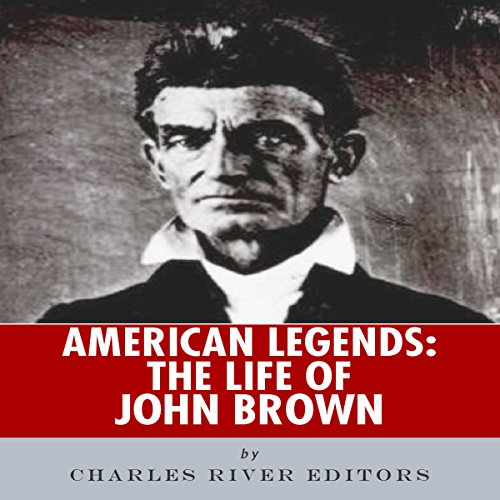 American Legends: The Life of John Brown                   By:                                                                                                                                 Charles River Editors                               Narrated by:                                                                                                                                 Les Holliday                      Length: 2 hrs and 1 min     6 ratings     Overall 4.7