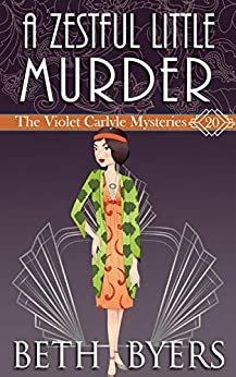 A Zestful Little Murder: A Violet Carlyle Historical Mystery (The Violet Carlyle Mysteries Book 20) by [Beth Byers]