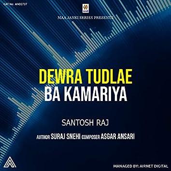 Dewra Tudlae Ba Kamariya