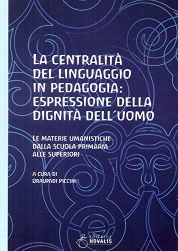 La centralità del linguaggio in pedagogia: espressione della dignità dell'uomo. Le materie umanistiche dalla scuola primaria alle superiori