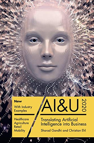 AI&U: Translating Artificial Intelligence into Business (Sharad Gandhi and Christian Ehl Book 270517688) (English Edition)