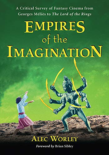 Empires of the Imagination: A Critical Survey of Fantasy Cinema from Georges Melies to the Lord of the Rings