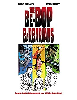The Be-Bop Barbarians: A Graphic Novel by [Gary Phillips]