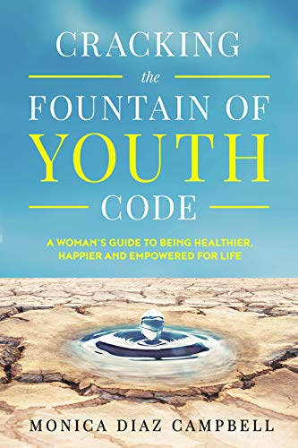 Cracking The Fountain Of Youth Code: A Woman's Guide to Being Healthier, Happier and Empowered for Life (English Edition)