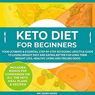 Keto Diet for Beginners     Your Ultimate and Essential Step-By-Step Ketogenic Lifestyle Guide to Losing Weight Fast and Eating Better for Long-Term Weight Loss, Healthy Living and Feeling Good              By:                                                                                                                                 Amy Maria Adams                               Narrated by:                                                                                                                                 Dr. Michelle Carabache                      Length: 5 hrs and 8 mins     29 ratings     Overall 4.7