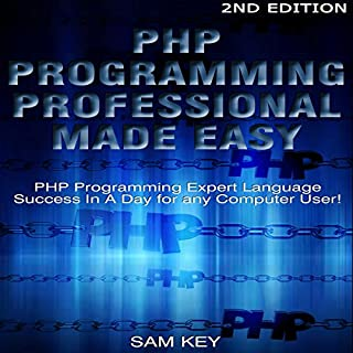 PHP Programming Professional Made Easy 2nd Edition     Expert PHP Programming Language Success in a Day for Any Computer User!               By:                                                                                                                                 Sam Key                               Narrated by:                                                                                                                                 Millian Quinteros                      Length: 40 mins     6 ratings     Overall 3.2