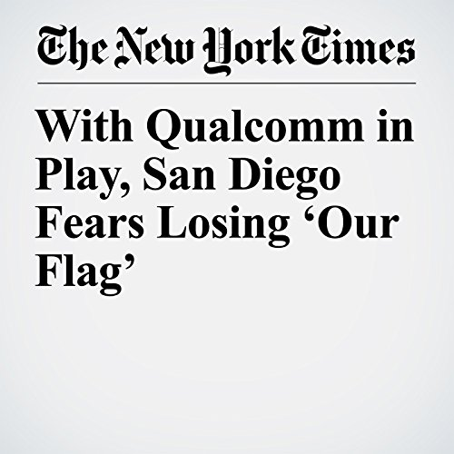 With Qualcomm in Play, San Diego Fears Losing 'Our Flag' copertina
