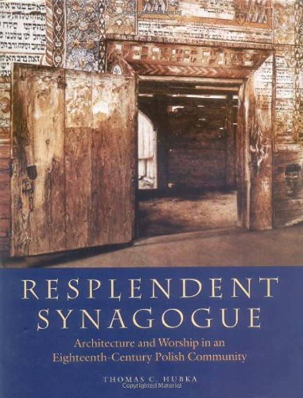 Resplendent Synagogue: Architecture and Worship in an Eighteenth-Century Polish Community (The Tauber Institute Series for the Study of European Jewry)