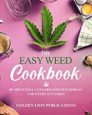 The Easy Weed Cookbook: 40+ Delicious Cannabis Infused Edibles For Every Occasion