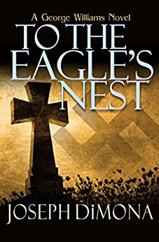 To the Eagle's Nest (The George Williams Novels Book 3) by [Joseph DiMona]