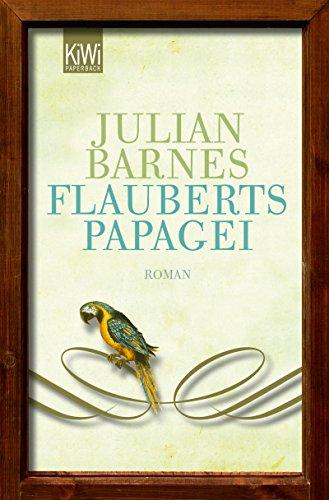 Flauberts Papagei: Roman