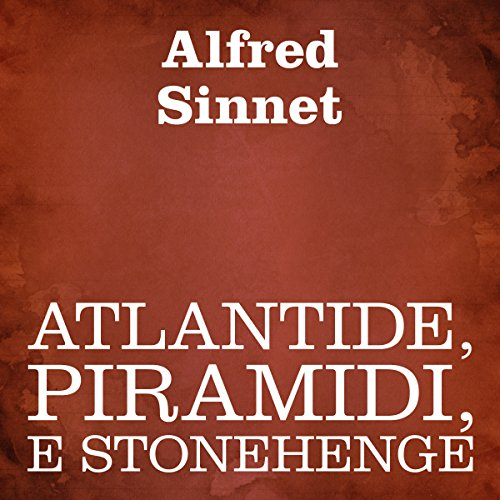 Atlantide, piramidi, e Stonehenge [Atlantis, the Pyramids, and Stonehenge] audiobook cover art