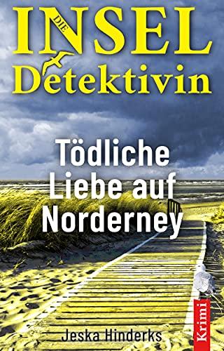Die Inseldetektivin. Tödliche Liebe auf Norderney: Inselkrimis von der Nordsee 1