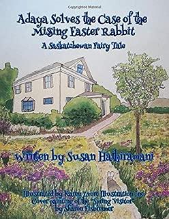 Adaya Solves the Case of the Missing Easter Rabbit: A Saskatchewan Fairy Tale