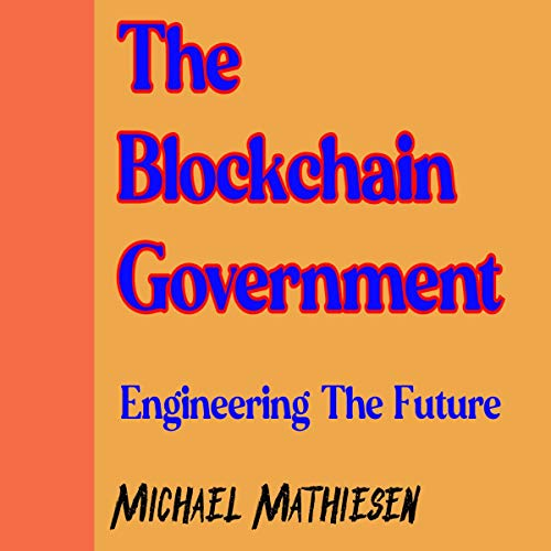 The Blockchain Government Audiobook By Michael Mathiesen cover art