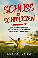 Schei auf Schmerzen!: Gute Besserung mit dem umfangreichen Homopathie Buch zu DMSO, MSM & Borax