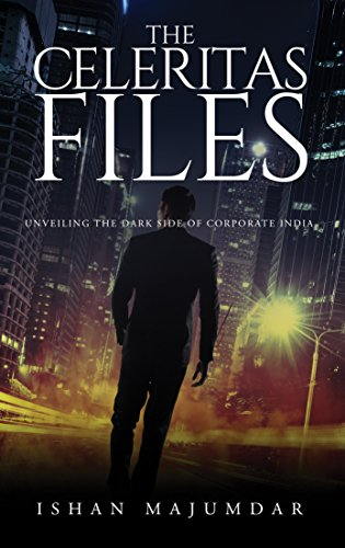 The Celeritas Files : Unveiling the dark side of corporate India (English Edition)