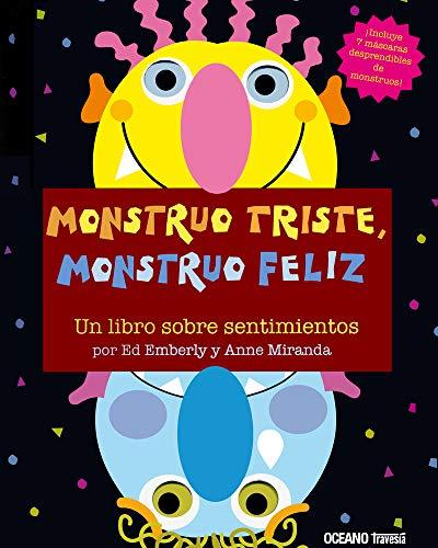 Monstruo triste, monstruo feliz. Un libro sobre sentimientos: Una manera divertida de explorar el estado de ánimo de los pequeños (Primeras Travesías)