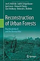 Reconstruction of Urban Forests: Post World War II and the Bosnian War
