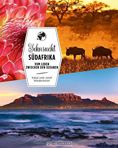 Bildband Südafrika: Sehnsucht Südafrika. Bunte Vielfalt zwischen den Ozeanen. Eine Reise vom Kap der Guten Hoffnung zum Krüger-Nationalpark mit ... Ihren Urlaub.: Vom Leben zwischen den Ozeanen