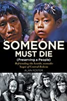 Someone Must Die: (Preserving a People) Befriending the hostile, nomadic Yuquí of Central Bolivia