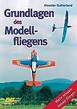 Grundlagen des Modellfliegens: Mehr wissen - besser fliegen