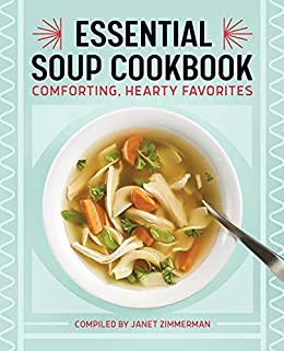 The Essential Soup Cookbook: Comforting, Hearty Favorites by [Janet  Zimmerman]