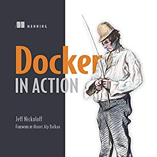Docker in Action                   By:                                                                                                                                 Jeff Nickoloff                               Narrated by:                                                                                                                                 Aiden Humphreys                      Length: 10 hrs and 12 mins     2 ratings     Overall 5.0