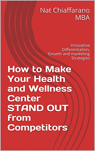 How to Make Your Health and Wellness Center STAND OUT from Competitors: Innovative Differentiation, Growth and Marketing Strategies (English Edition)