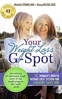 Your Weight Loss G-Spot: The woman's how-to weight loss system for a healthy, sassy you! An intimate and interactive laugh, learn and lose weight-program that really works by [Michelle Strong, Nancy Milton]