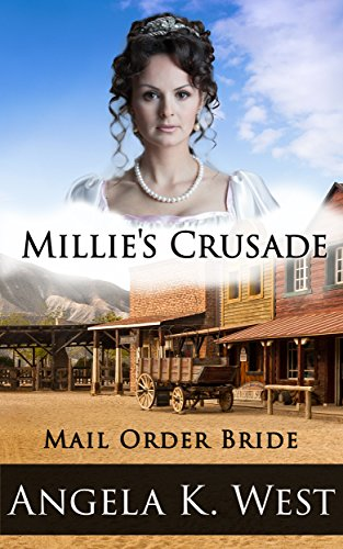 Mail Order Bride: Millie's Crusade (Clean and Wholesome Historical Romance) (Women's Fiction New Adult Wedding Frontier) by [Angela K. West]