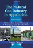The Natural Gas Industry in Appalachia: A History from the First Discovery to the Tapping of the Marcellus Shale, 2d ed.