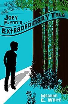 Joey Flynn's Extraordinary Tale by [Meghan E. White]