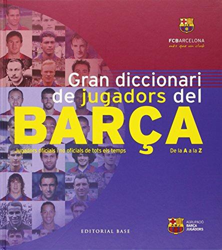 Gran Diccionari De Jugadors Del Barça: Jugadors oficials i no oficials de tots els temps: 13 (Base Imatges)