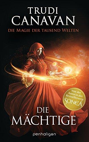 Die Magie der tausend Welten - Die Mächtige: Roman (Tyen & Rielle 3)