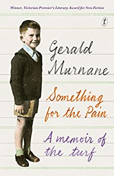 Something for the Pain: A Memoir of the Turf by [Gerald Murnane]