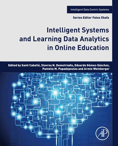 Compare Textbook Prices for Intelligent Systems and Learning Data Analytics in Online Education Intelligent Data-Centric Systems: Sensor Collected Intelligence 1 Edition ISBN 9780128234105 by Caballé, Santi,Demetriadis, Stavros N.,Gómez-Sánchez, Eduardo,Papadopoulos, Pantelis M.,Weinberger, Armin
