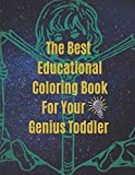 The Best Educational Coloring Book for Your Genius Toddler: 120 Fun & learning page for Kids and Activity Book with Numbers, Letters, Shapes, Colors, and Animals!